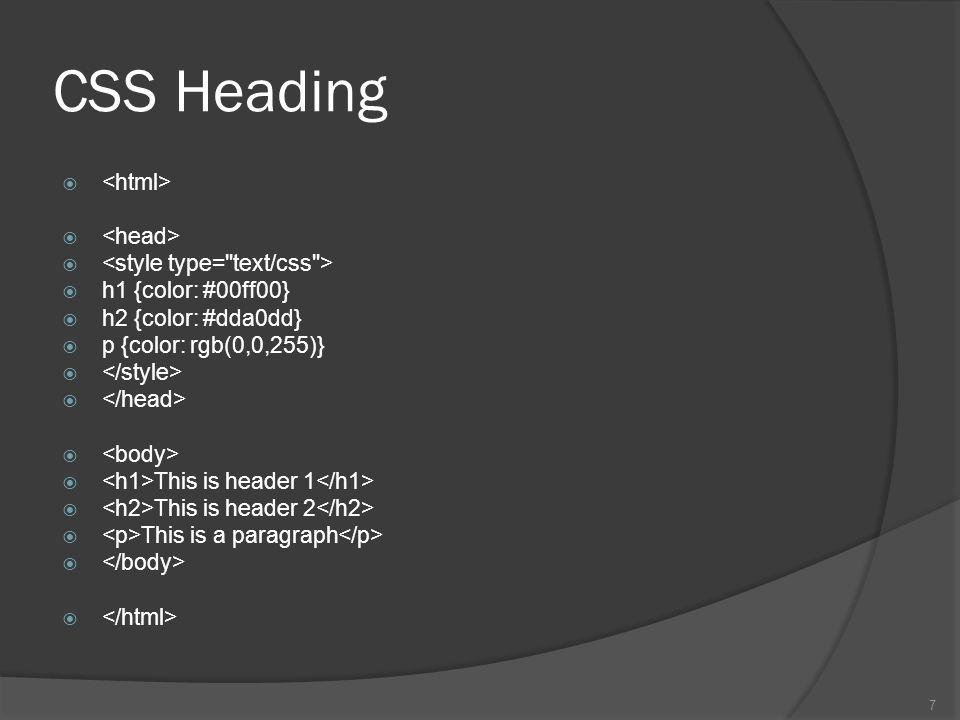 CSS Heading   h1 {color: #00ff00}  h2 {color: #dda0dd}  p {color: rgb(0,0,255)}   This is header 1  This is header 2  This is a paragraph  7