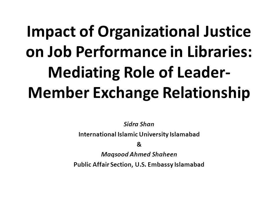 Impact of Organizational Justice on Job Performance in Libraries: Mediating Role of Leader- Member Exchange Relationship Sidra Shan International Isla