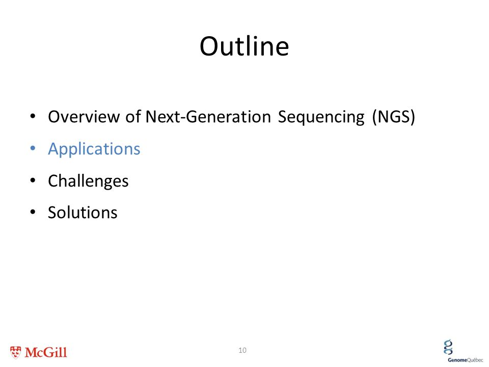 Outline Overview of Next-Generation Sequencing (NGS) Applications Challenges Solutions 10