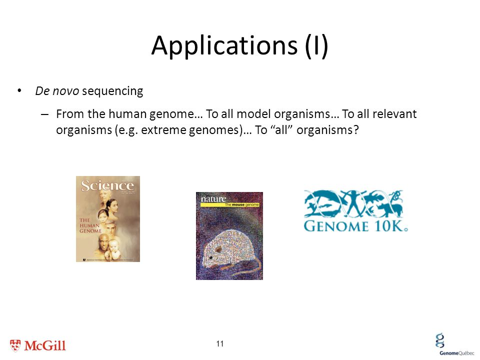 """Applications (I) De novo sequencing – From the human genome… To all model organisms… To all relevant organisms (e.g. extreme genomes)… To """"all"""" organi"""