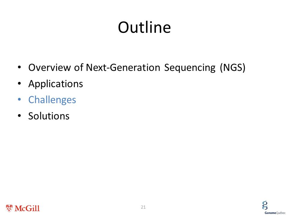 Outline Overview of Next-Generation Sequencing (NGS) Applications Challenges Solutions 21