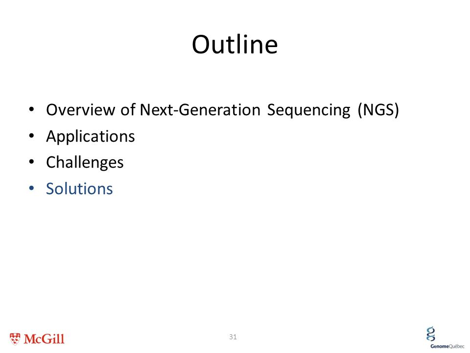 Outline Overview of Next-Generation Sequencing (NGS) Applications Challenges Solutions 31