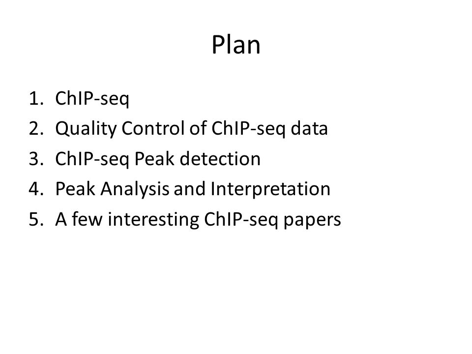 Plan 1.ChIP-seq 2.Quality Control of ChIP-seq data 3.ChIP-seq Peak detection 4.Peak Analysis and Interpretation 5.A few interesting ChIP-seq papers