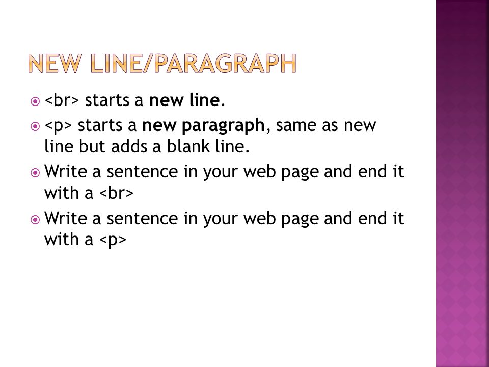  starts a new line. starts a new paragraph, same as new line but adds a blank line.