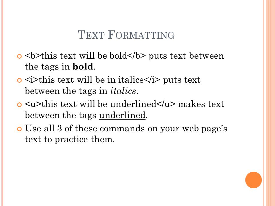 T EXT F ORMATTING this text will be bold puts text between the tags in bold.