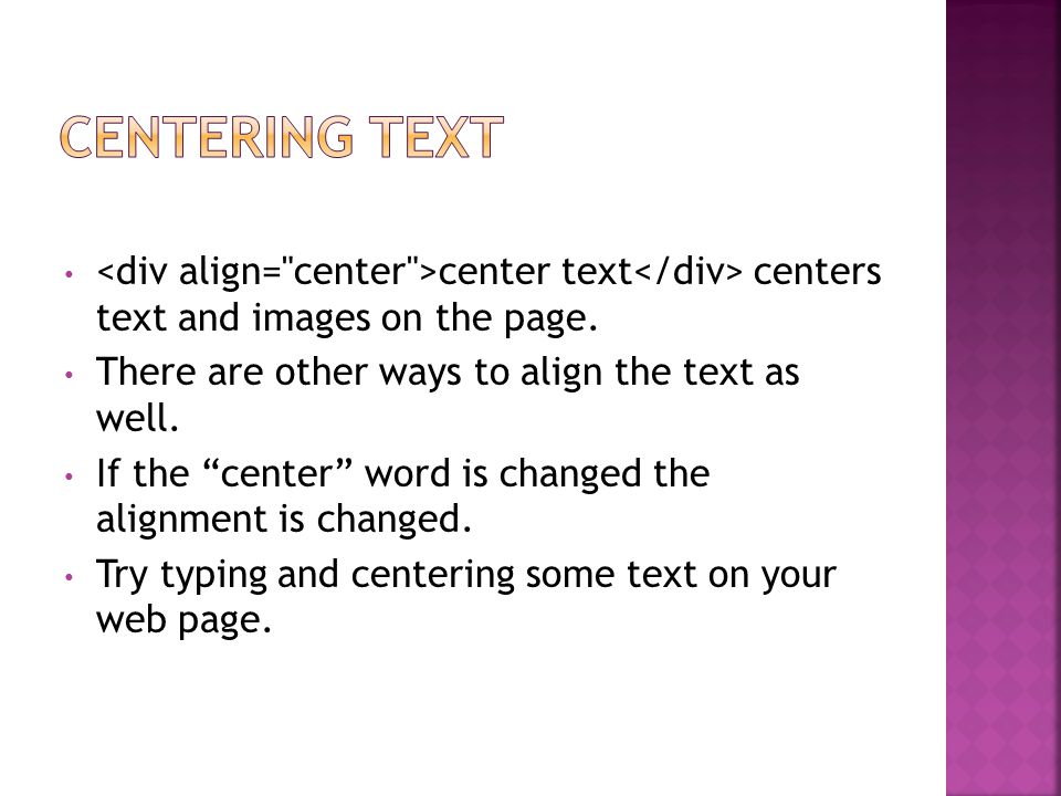 center text centers text and images on the page.There are other ways to align the text as well.