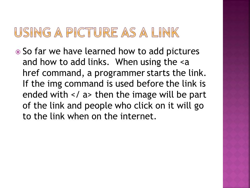  So far we have learned how to add pictures and how to add links.