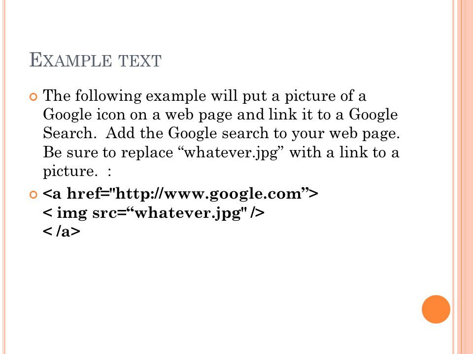 E XAMPLE TEXT The following example will put a picture of a Google icon on a web page and link it to a Google Search.