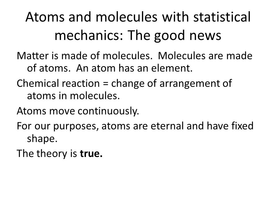 Atoms and molecules with statistical mechanics: The good news Matter is made of molecules.