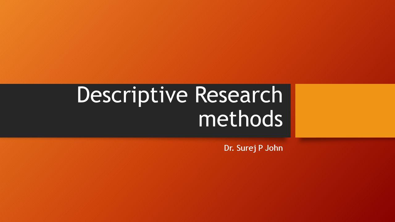 Descriptive Research methods Dr. Surej P John