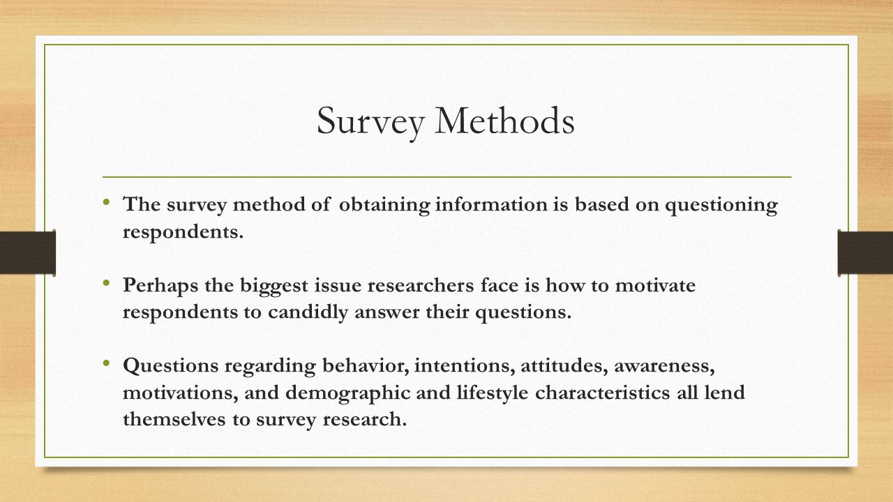 Survey Methods The survey method of obtaining information is based on questioning respondents.