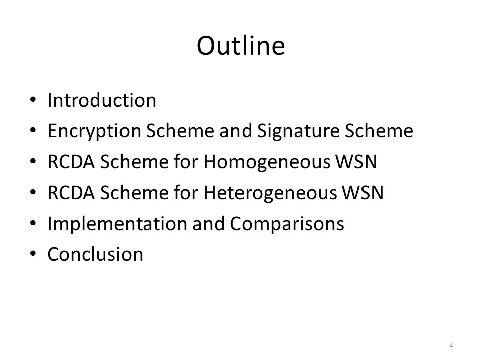 Outline Introduction Encryption Scheme and Signature Scheme RCDA Scheme for Homogeneous WSN RCDA Scheme for Heterogeneous WSN Implementation and Comparisons Conclusion 2