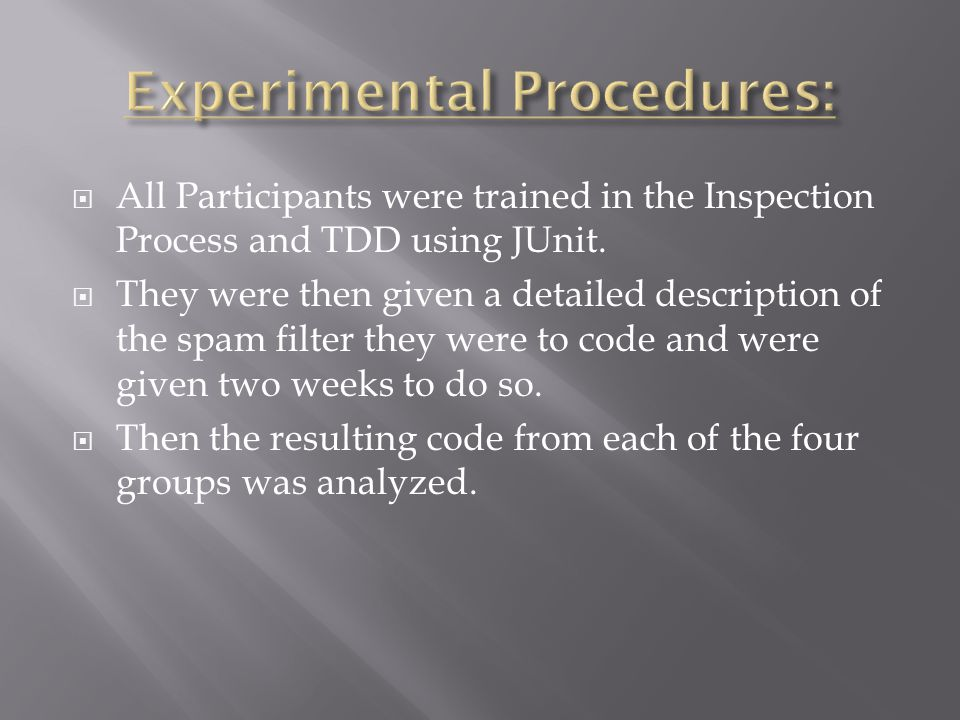  All Participants were trained in the Inspection Process and TDD using JUnit.
