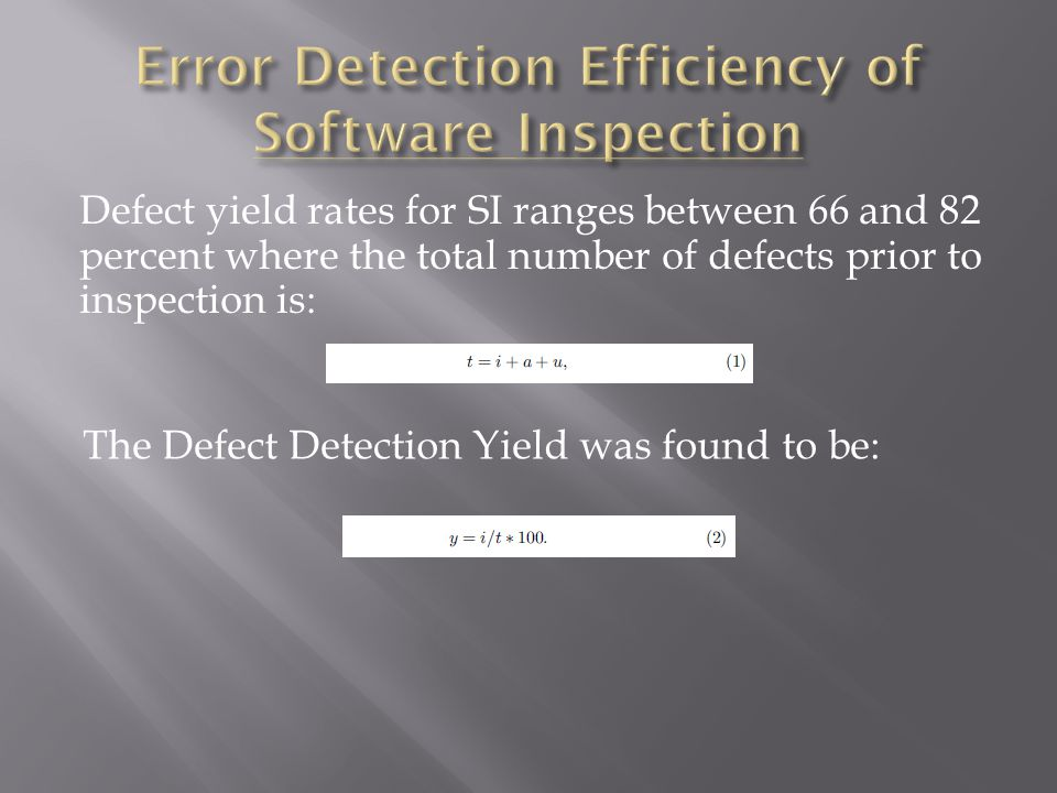 Defect yield rates for SI ranges between 66 and 82 percent where the total number of defects prior to inspection is: The Defect Detection Yield was found to be:
