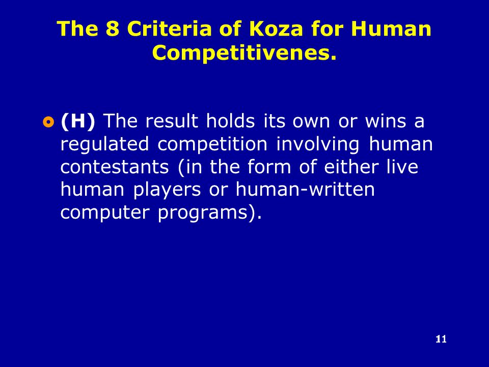 11  (H) The result holds its own or wins a regulated competition involving human contestants (in the form of either live human players or human-written computer programs).