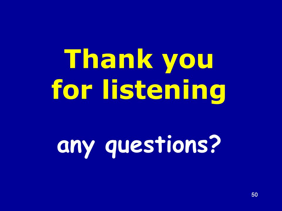 50 Thank you for listening any questions?