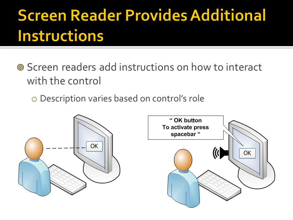  Screen readers add instructions on how to interact with the control o Description varies based on control's role