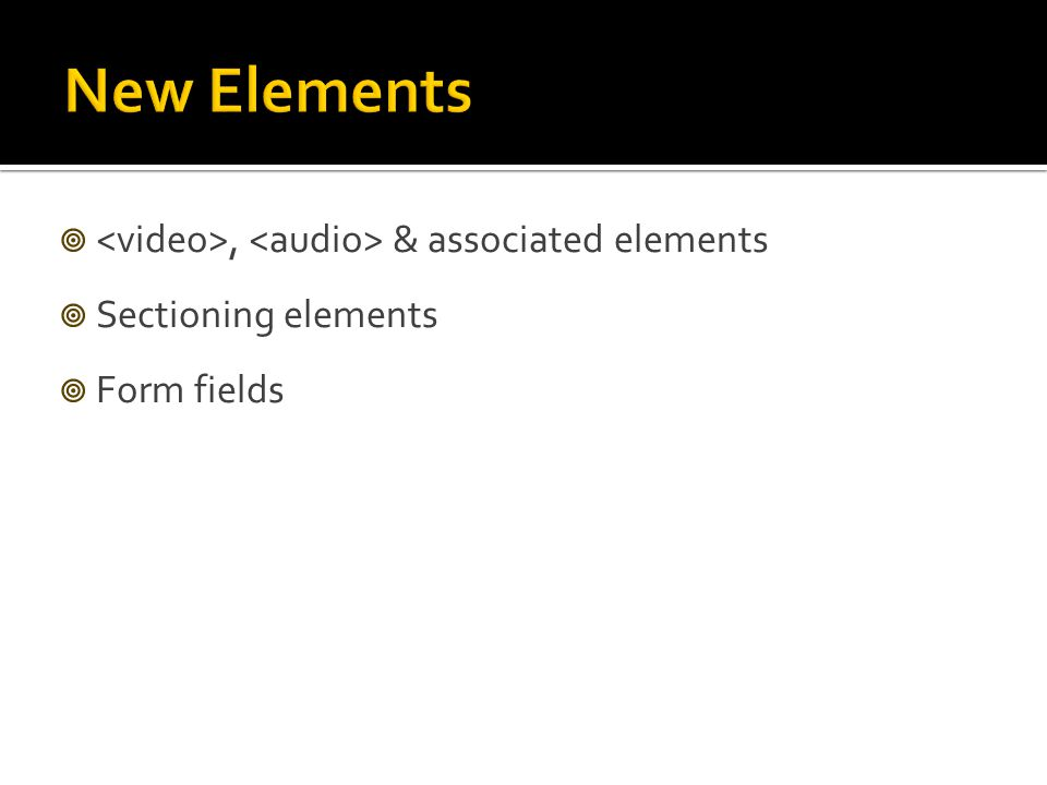, & associated elements  Sectioning elements  Form fields