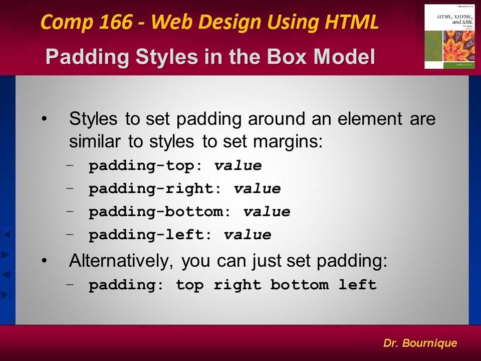 19 Padding Styles in the Box Model Styles to set padding around an element are similar to styles to set margins: –padding-top: value –padding-right: value –padding-bottom: value –padding-left: value Alternatively, you can just set padding: –padding: top right bottom left