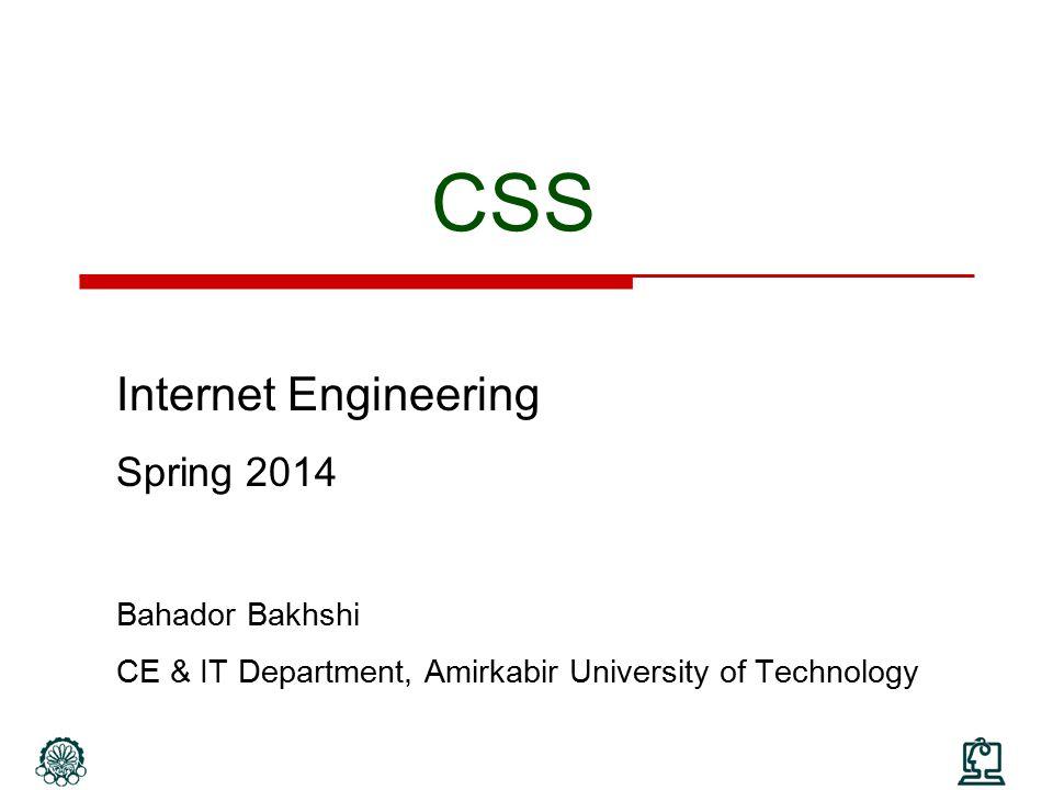 CSS Internet Engineering Spring 2014 Bahador Bakhshi CE & IT Department, Amirkabir University of Technology