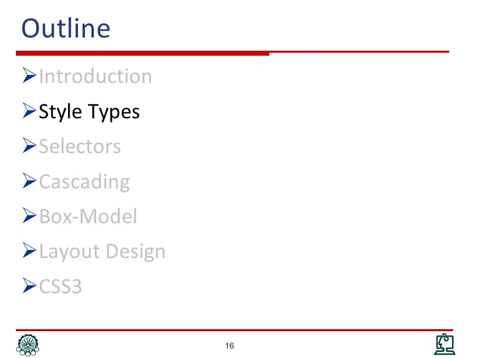 Outline  Introduction  Style Types  Selectors  Cascading  Box-Model  Layout Design  CSS3 16