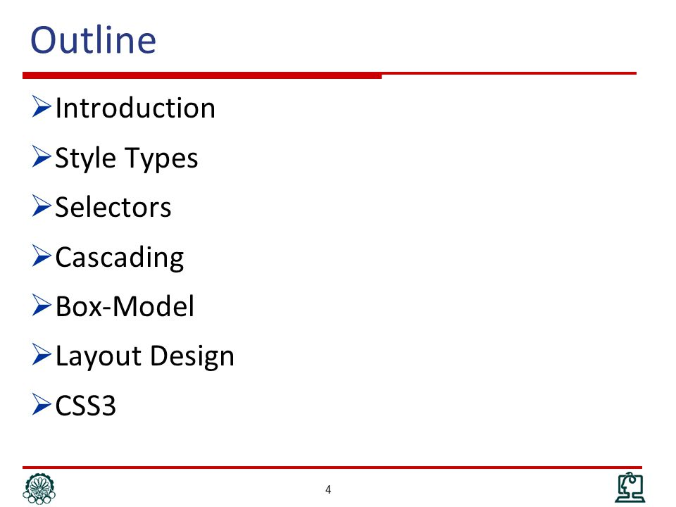 Outline  Introduction  Style Types  Selectors  Cascading  Box-Model  Layout Design  CSS3 5