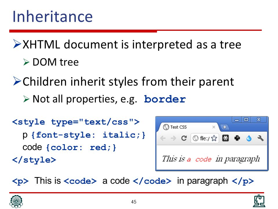 Inheritance  XHTML document is interpreted as a tree  DOM tree  Children inherit styles from their parent  Not all properties, e.g.