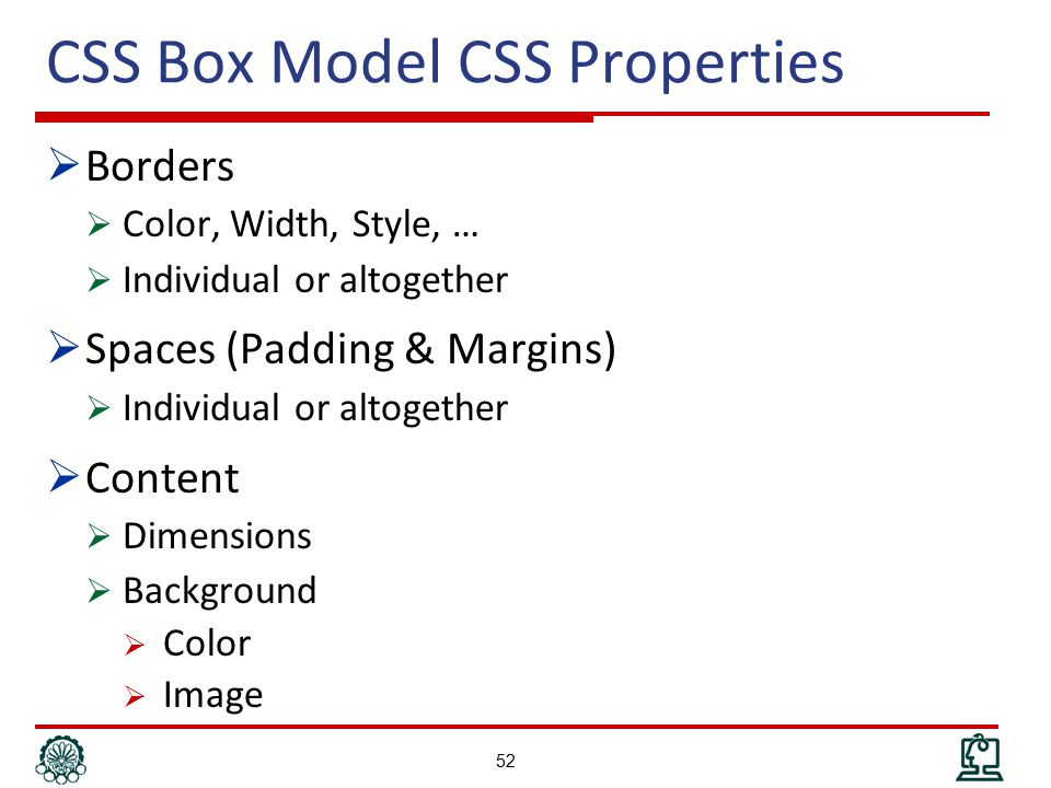 CSS Box Model CSS Properties  Borders  Color, Width, Style, …  Individual or altogether  Spaces (Padding & Margins)  Individual or altogether  Content  Dimensions  Background  Color  Image 52