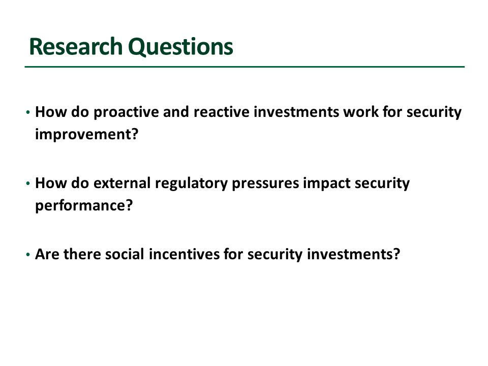Research Questions How do proactive and reactive investments work for security improvement.