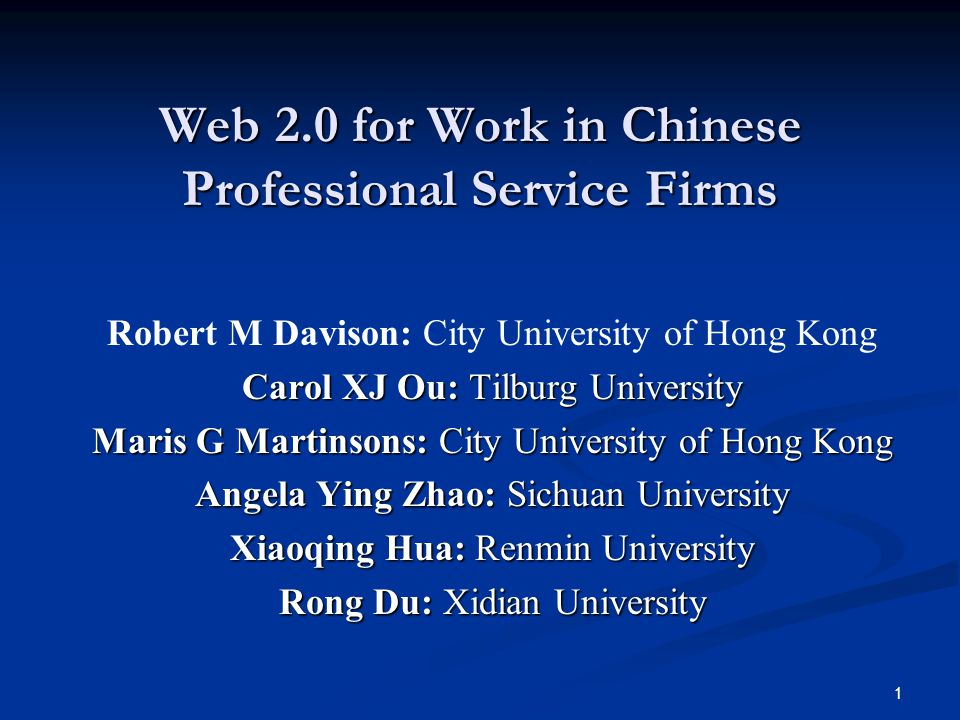 1 Web 2.0 for Work in Chinese Professional Service Firms Robert M Davison: City University of Hong Kong Carol XJ Ou: Tilburg University Maris G Martin
