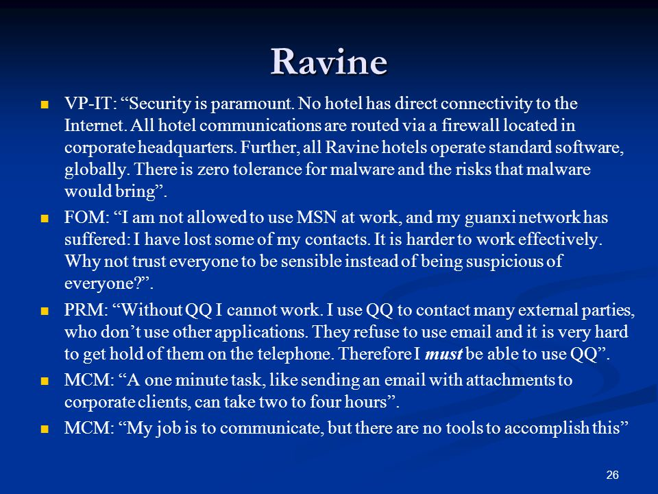 "Ravine VP-IT: ""Security is paramount. No hotel has direct connectivity to the Internet. All hotel communications are routed via a firewall located in"