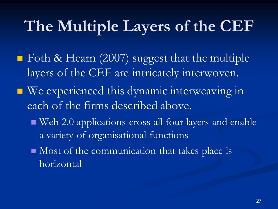 27 The Multiple Layers of the CEF Foth & Hearn (2007) suggest that the multiple layers of the CEF are intricately interwoven. We experienced this dyna