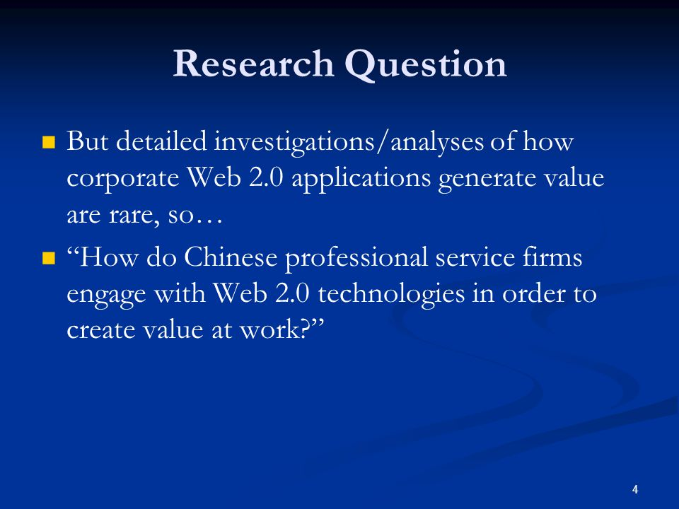 "4 Research Question But detailed investigations/analyses of how corporate Web 2.0 applications generate value are rare, so… ""How do Chinese profession"