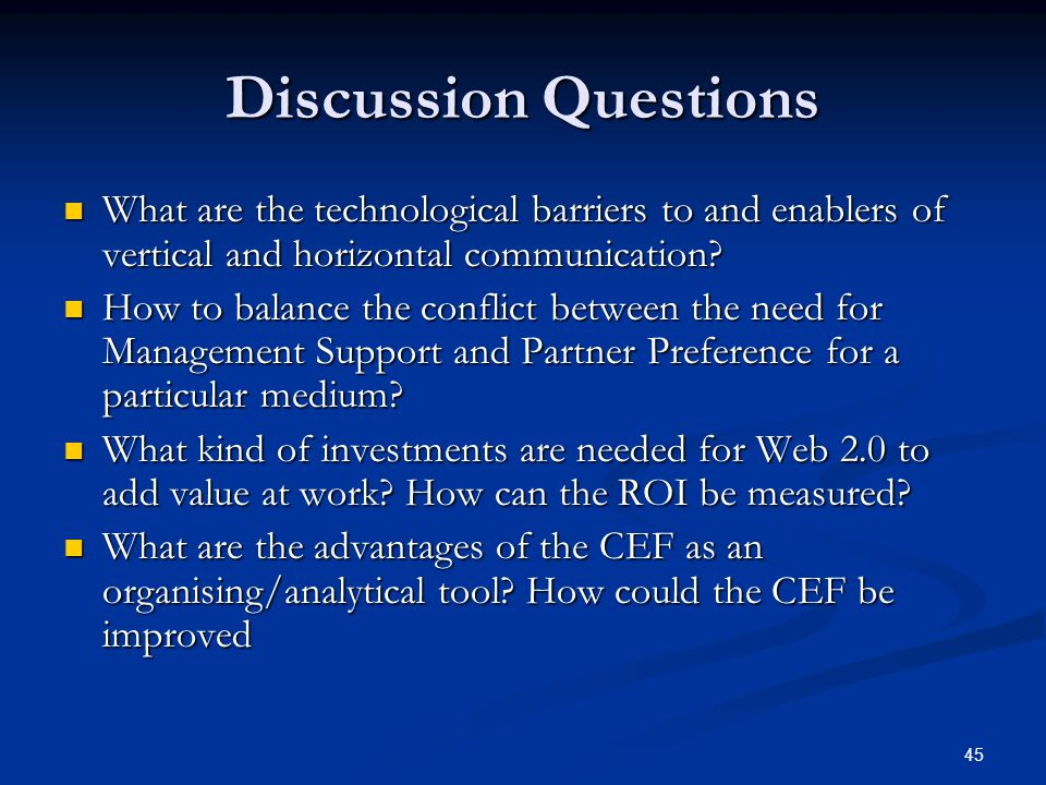 45 Discussion Questions What are the technological barriers to and enablers of vertical and horizontal communication? What are the technological barri