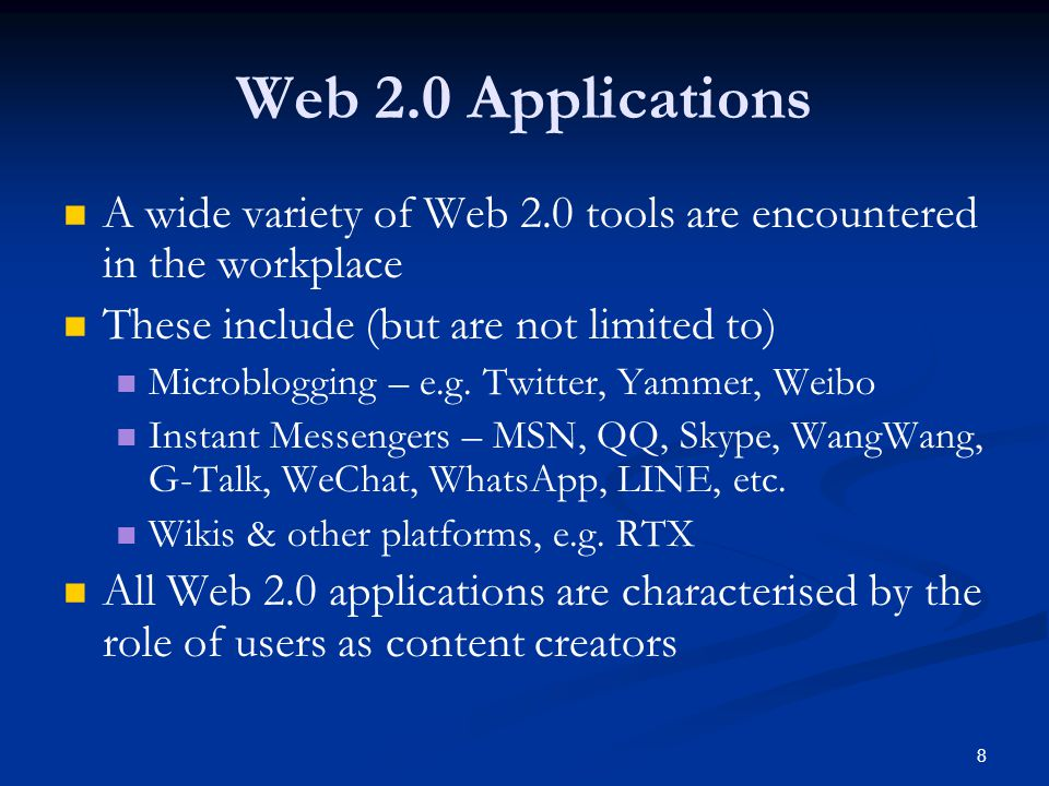 8 Web 2.0 Applications A wide variety of Web 2.0 tools are encountered in the workplace These include (but are not limited to) Microblogging – e.g. Tw