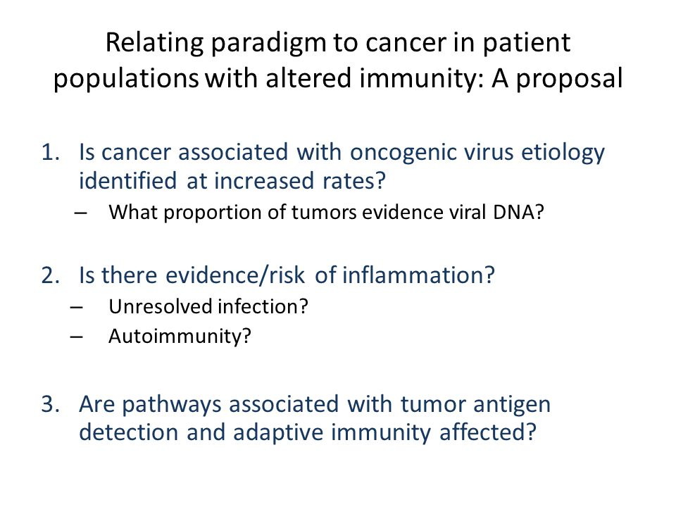 Relating paradigm to cancer in patient populations with altered immunity: A proposal 1.Is cancer associated with oncogenic virus etiology identified a
