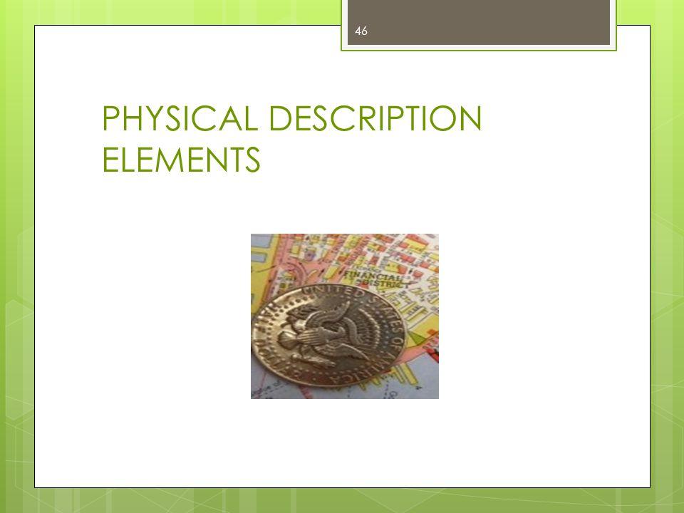 PHYSICAL DESCRIPTION ELEMENTS 46