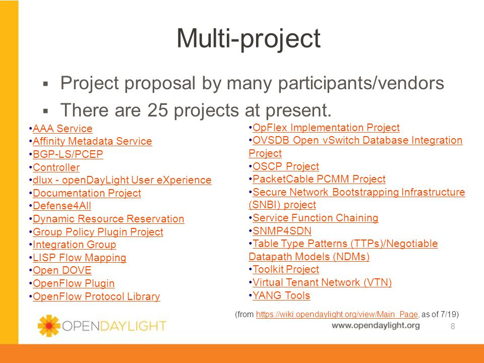 www.opendaylight.org  Vendor neutral  Only vendor neutral projects can be proposed  Check by TSC in creation review of project  Governance  Board: Collegiate system with focus on Platinum member.
