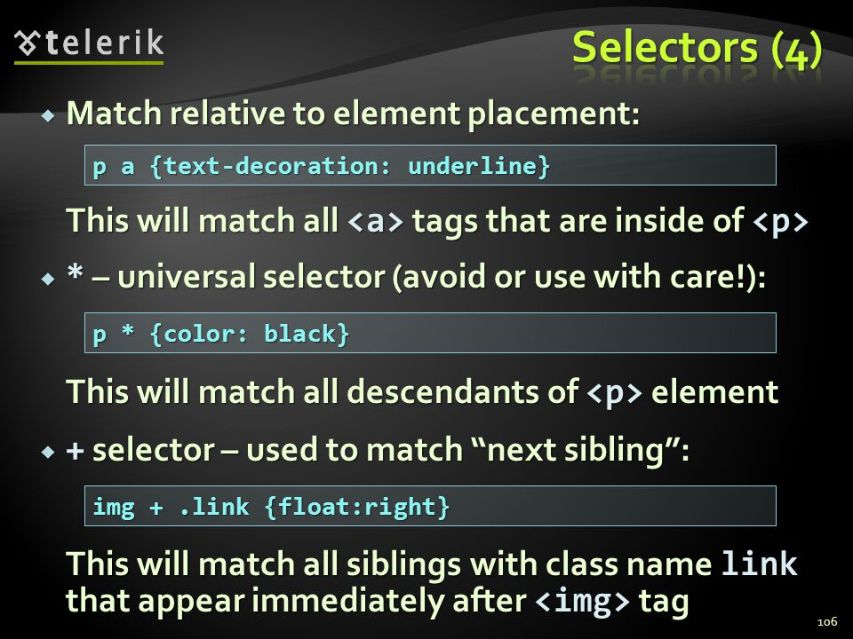  Match relative to element placement: This will match all tags that are inside of This will match all tags that are inside of  * – universal selecto