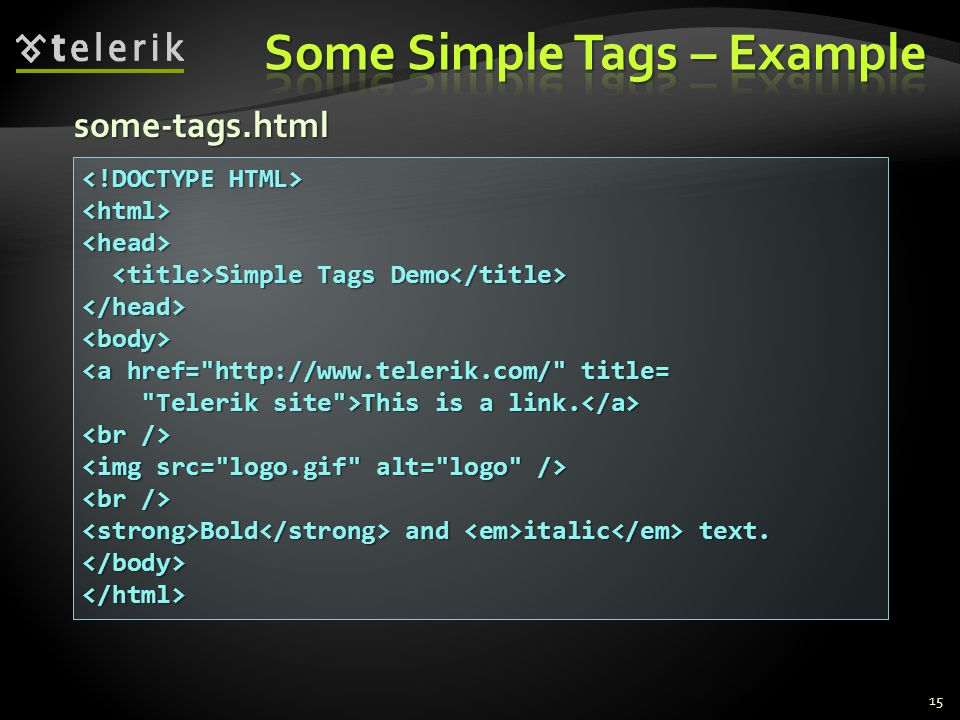 15 <html><head> Simple Tags Demo Simple Tags Demo </head><body> <a href= http://www.telerik.com/ title= Telerik site >This is a link.