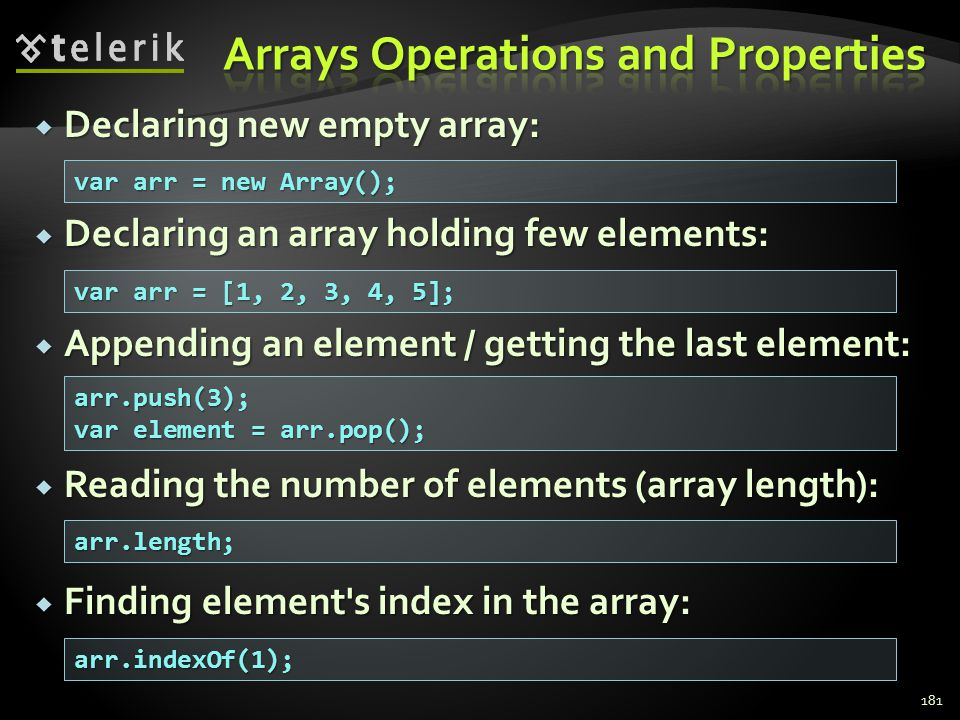  Declaring new empty array:  Declaring an array holding few elements:  Appending an element / getting the last element:  Reading the number of ele