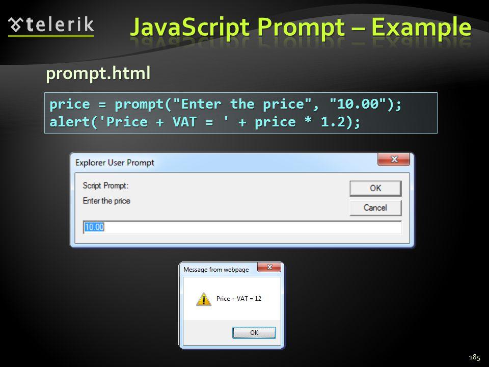 prompt.html 185 price = prompt( Enter the price , 10.00 ); alert( Price + VAT = + price * 1.2);