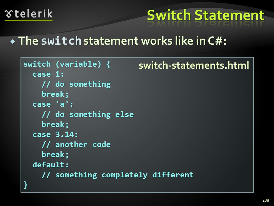  The switch statement works like in C#: 188 switch (variable) { case 1: case 1: // do something // do something break; break; case 'a': case 'a': //