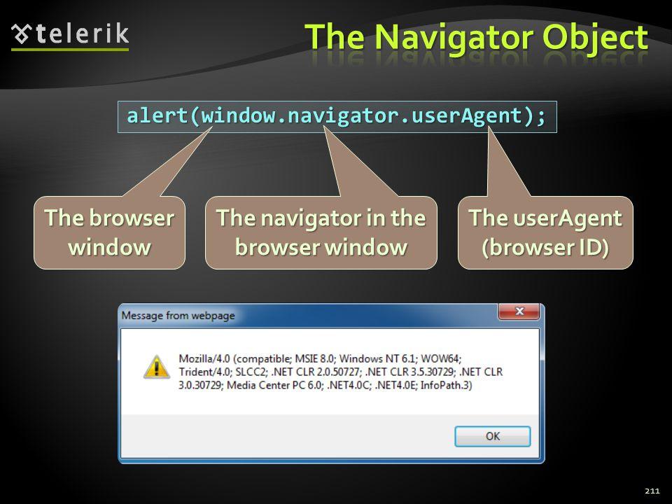 211 alert(window.navigator.userAgent); The navigator in the browser window The userAgent (browser ID) The browser window