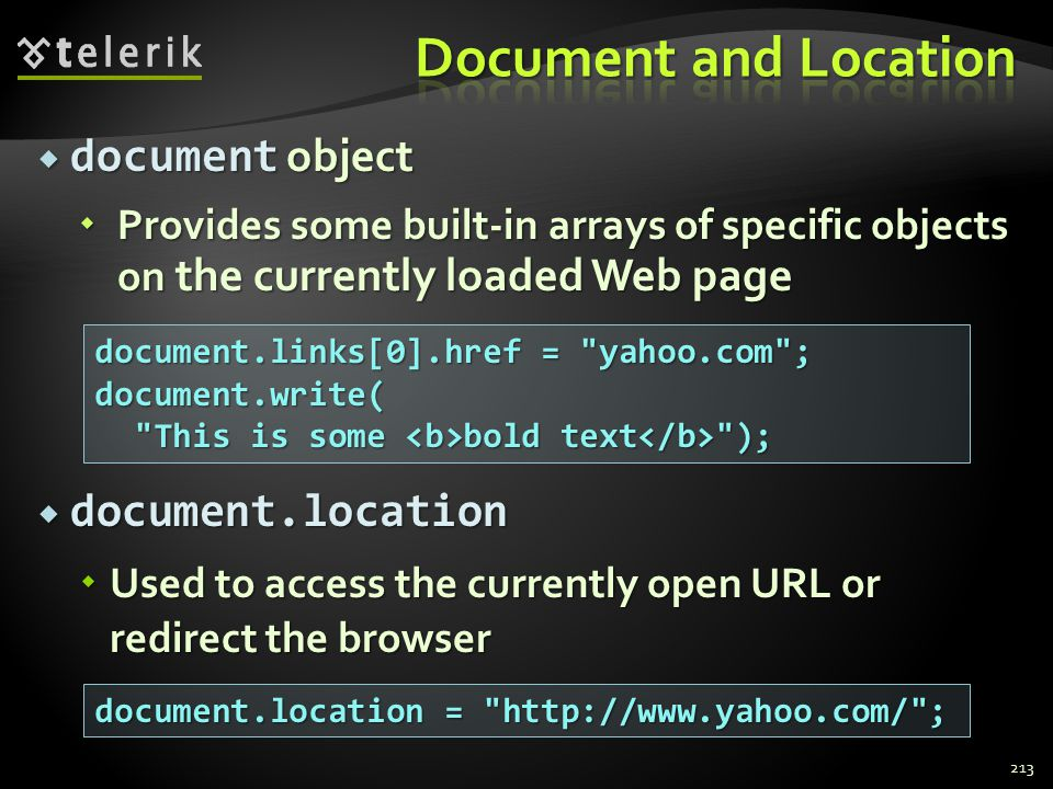  document object  Provides some built-in arrays of specific objects on the currently loaded Web page  document.location  Used to access the curren