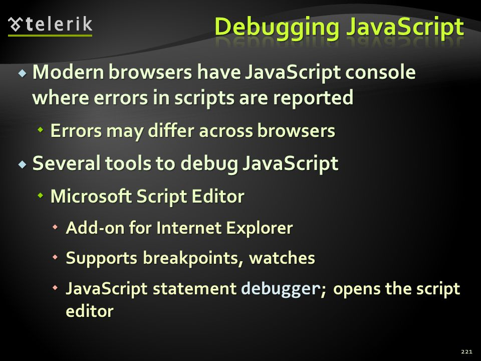  Modern browsers have JavaScript console where errors in scripts are reported  Errors may differ across browsers  Several tools to debug JavaScript