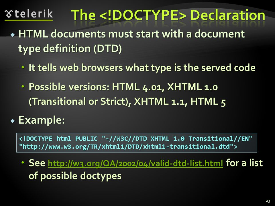  HTML documents must start with a document type definition (DTD)  It tells web browsers what type is the served code  Possible versions: HTML 4.01,