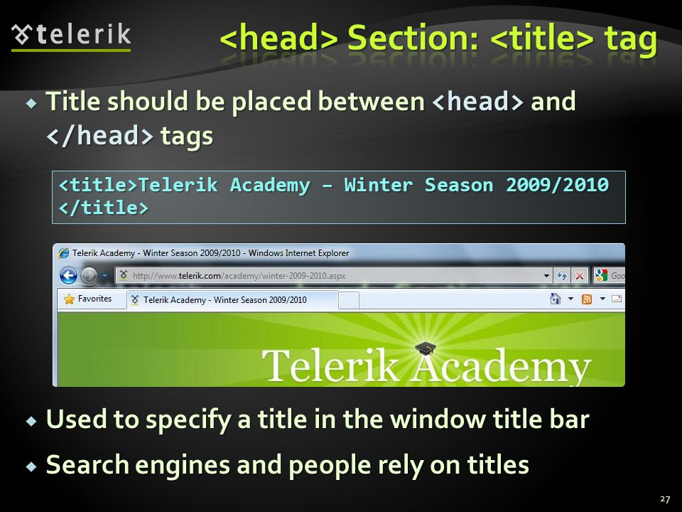  Title should be placed between and tags  Used to specify a title in the window title bar  Search engines and people rely on titles 27 Telerik Acad