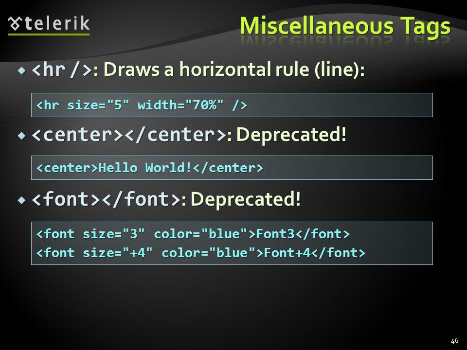  : Draws a horizontal rule (line):  : Deprecated.