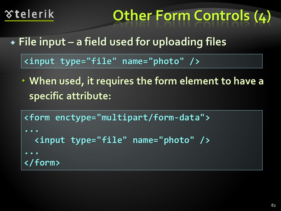  File input – a field used for uploading files  When used, it requires the form element to have a specific attribute: 82......</form>